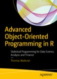 Advanced Object-Oriented Programming in R: Statistical Programming for Data Science, Analysis