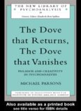 The Dove that Returns, The Dove that Vanishes: Paradox and Creativity in Psychoanalysis (New Library of Psychoanalysis)