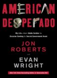 American Desperado: My Life--From Mafia Soldier to Cocaine Cowboy to Secret Government Asset
