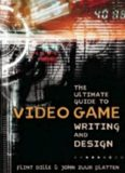 Flint Dille, John Zuur Platten.The Ultimate Guide to Video Game Writing and Design