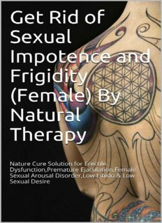 Get Rid of Sexual Impotence and Frigidity (Female) By Natural Therapy: Nature Cure Solution for Erectile Dysfunction,Premature Ejaculation,Female Sexual ... Disorder,Low Libido & Low Sexual Desire