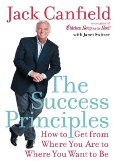 The Success Principles (TM): How to Get from Where You Are to Where You Want to Be