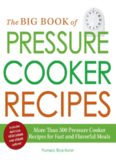 The Big Book of Pressure Cooker Recipes: More Than 500 Pressure Cooker Recipes for Fast