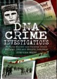 DNA Crime Investigations. Solving Murder and Serious Crime Through DNA and Modern Forensics