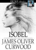 Isobel: A Romance of the Northern Trail (Duke Classics)