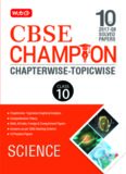 CBSE 10 Yrs 2017 to 2008 NCERT Champion Chapterwise Topicwise Science Class 10 Standard X Past Papers Questions Solutions Answers MTG