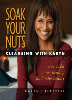 Soak Your Nuts: Cleansing With Karyn: Detox Secrets for Inner Healing and Outer Beauty