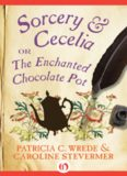 Sorcery and Cecelia- or The Enchanted Chocolate Pot