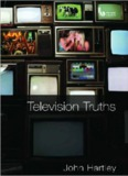 Hartley, John – Television Truths: Forms of Knowledge (2008)