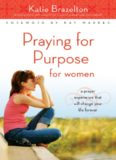 Praying for Purpose for Women: A Prayer Experience That Will Change Your Life Forever (Pathway