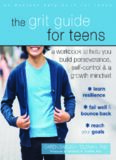 The Grit Guide for Teens: A Workbook to Help You Build Perseverance, Self-Control, and a Growth