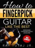 How to Fingerpick Guitar Like the Best: Awesome Fingerpicking Lessons