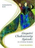 Gayatri Chakravorty Spivak: In Other Words