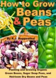 How to Grow Beans and Peas: Planting and Growing Organic Green Beans, Sugar Snap Peas, and Heirloom