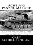 Achtung Panzer, Marsch!  With the 1st German Panzer Division  Formation to the Fall of France, 1935
