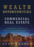 Wealth Opportunities in Commercial Real Estate: Management, Financing and Marketing of Investment