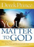 You matter to God : discovering your true value and identity in God's eyes