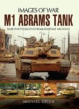 M1 Abrams Tank: Rare Photographs from Wartime Archives