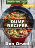 Dump Recipes: Fourth Edition: 80 Dump Meals, Dump Dinners Recipes, Quick & Easy Cooking Recipes, Antioxidants & Phytochemicals: Soups Stews and Chilis, ... Free Cooking-Slow Cooker Recipes Book 161)