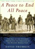A peace to end all peace : the fall of the Ottoman Empire and the creation of the modern Middle