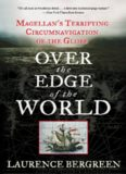 Over the Edge of the World- Magellan's Terrifying Circumnavigation of the Globe
