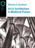 Art and Architecture in Medieval France: Medieval Architecture, Sculpture, Stained Glass, Manuscripts, the Art of the Church Treasuries (Icon Editions No 22)