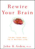 Rewire Your Brain: Think Your Way to a Better Life.