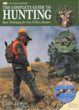 The Complete Guide to Hunting  Basic Techniques for Gun & Bow Hunters