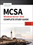 MCSA Windows Server 2016 Complete Study Guide: Exam 70-740, Exam 70-741, Exam 70-742, and Exam 70