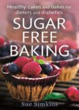 Sugar free baking : healthy cakes and bakes for dieters and diabetics