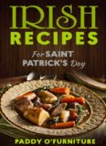 IRISH RECIPES FOR ST. PATRICK'S DAY: The Best of Irish Cooking, Drinks and Jokes For St. Patrick's Day IRISH RECIPES SAINT PATRICK IRISH ST.PATRICK BOOKS SERIES 1