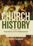 Church History, Vol. 1 - From Christ to Pre-Reformation