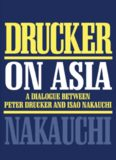 Drucker on Asia: A Dialogue Between Peter Drucker and Isao Nakauchi