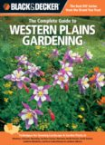 Black & decker The complete guide to Western Plains gardening : techniques for flowers, shrubs, trees & vegetables in Montana, Colorado, Wyoming, northern Kansas, Nebraska, North Dakota, South Dakota, southern Manitoba, southern Saskatchewan, southern Alb