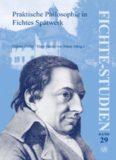 Praktische Philosophie in Fichtes Spaetwerk: Beitraege zum Fuenften Internationalen Fichte-Kongress Johann Gottlieb Fichte. Das Spaetwerk (1810-1814) ... (Fichte-Studien 29) (German Edition) (v. 2)