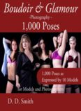 Boudoir And Glamour Photography - 1000 Poses For Models And Photographers
