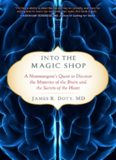 Into the Magic Shop: A Neurosurgeon's Quest to Discover the Mysteries of the Brain and the Secrets