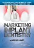 Marketing implant dentistry : attract and influence patients to accept your dental implant treatment plan