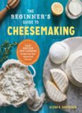 The Beginner's Guide to Cheese Making: Easy Recipes and Lessons to Make Your Own Handcrafted