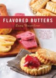 Flavored Butters: How to Make Them, Shape Them, and Use Them as Spreads, Toppings, and Sauces Lucy