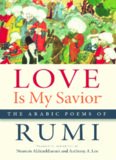 Love is my savior : the Arabic poems of Rumi
