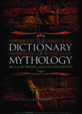 Dictionary of Mythology: An aZ of Themes, Legends, and Heroes