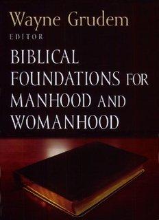 Biblical Foundations for Manhood and Womanhood - Wayne Grudem