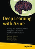 Deep Learning with Azure: Building and Deploying Artificial Intelligence Solutions on the Microsoft