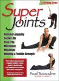 Super Joints: Russian Longevity Secrets for Pain-Free Movement, Maximum Mobility & Flexible
