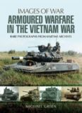 Armoured Warfare in the Vietnam War  Rare Photographs from Wartime Archives
