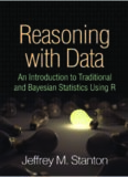 Reasoning with data : an introduction to traditional and Bayesian statistics using R
