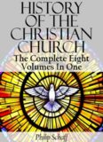 History of the Christian Church (Complete Eight Volumes In One)