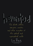 Haunted: On Ghosts, Witches, Vampires, Zombies, and Other Monsters of the Natural and Supernatural