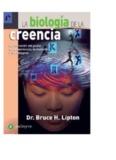 La Biología de la Creencia, del Dr. Bruce H. Lipton - Detengan La